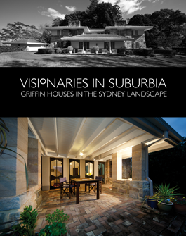 New Book: Visionaries in Suburbia: Griffin Houses in the Sydney Landscape published by the Walter Burley Griffin Society Inc. September 2015 |