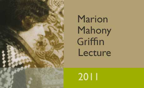 Marion Mahony Griffin Lecture - Marion Mahony Griffin Architect: feisty true believer and free spirit - Tuesday 12 April 2011 at 6.00pm |  1
