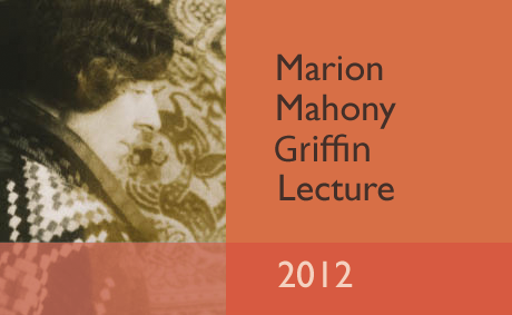 Marion Mahony Griffin LectureCelebrating the Griffins' contribution to Canberra as a modern planned capital city.Thursday 30 August 2012 at 6.00pm |