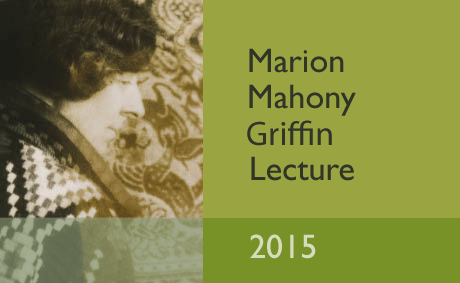 Marion Mahony Griffin Lecture 2015 Wednesday 21 October at 7.30pm |