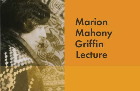 The inaugural Marion Mahony Griffin Lecture - Marion Mahony Griffin: 21st c. avant gardiste or 19th c. dreamer? Thursday 12 February 2009 at 6.00pm |